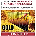 The Coming Gold and Silver Share Explosion!: How To Gain The Most From The 3 Year Boom That Lies Ahead | John Miller
