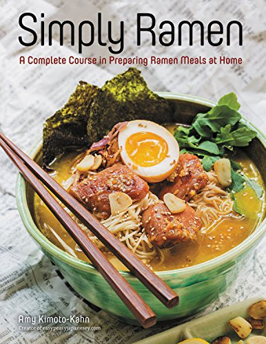 Simply Ramen: A Complete Course in Preparing Ramen Meals at Home by Amy Kimoto-Kahn