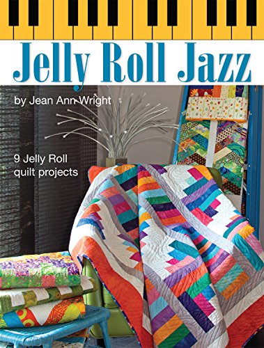 Jelly Roll Jazz: 9 Jelly Roll Quilt Projects (Landauer) Complete How-To, Illustrations, Patterns, Templates, and Full-Color Assembly Diagrams for 9 Beautiful Quilts Made with Quick & Easy Pre-Cuts - Jelly Roll Quilts