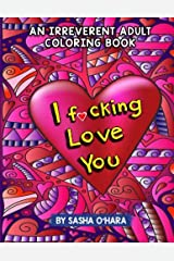 I f*cking Love You: An Irreverent Adult Coloring Book (Irreverent Book Series) (Volume 9) Paperback