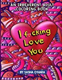 Download I f*cking Love You: An Irreverent Adult Coloring Book (Irreverent Book Series) (Volume 9) in PDF ePUB Free Online