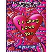 I f*cking Love You: An Irreverent Adult Coloring Book