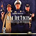 Just the Facts: True Tales of Cops and Criminals | Jim Doherty