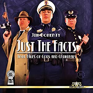 Just the Facts: True Tales of Cops and Criminals Audiobook