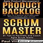 Agile Product Management: Product Backlog 21 Tips & Scrum Master: 21 Tips to Coach and Facilitate Hörbuch von Paul Vii Gesprochen von: Randal Schaffer
