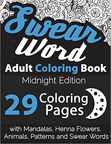 Swear Word Adult Coloring Book Midnight Edition 29 Pages With Mandalas Henna Flowers Animals Patterns And Words Unibul Press
