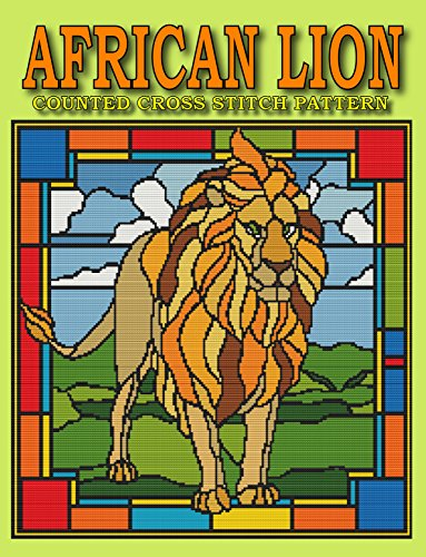 African Lion Cross Stitch Pattern Project: Fun and Easy Needlework Design (Cross Stitch Pattern Books Book 3)