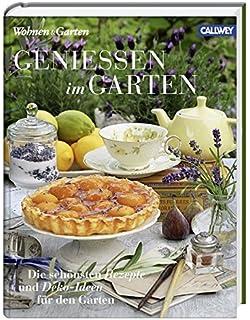Genießen Im Garten: Die Schönsten Rezepte Und Deko Ideen Für Den Garten
