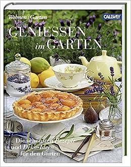 Wohnen Und Garten De Rezepte genießen im garten die schönsten rezepte und deko ideen für den