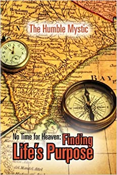 No Time for Heaven: Finding Life's Purpose: Finding Life's Purpose by The Humble Mystic (2011-08-31)
