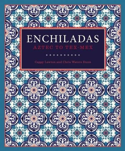 Enchiladas: Aztec to Tex-Mex by Cappy Lawton, Chris Waters Dunn