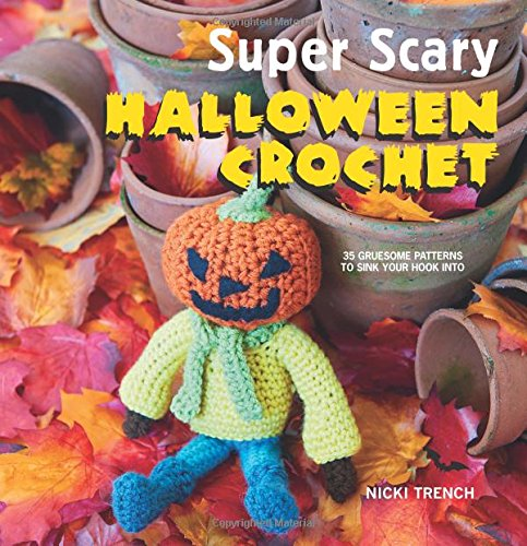 Super Scary Halloween Crochet: 35 gruesome patterns to sink your hook (Crochet Halloween)