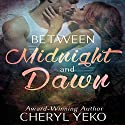 Between Midnight and Dawn Audiobook by Cheryl Yeko Narrated by Alan Taylor