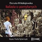 Ballada o pomylonych | Danuta Mikolajewska