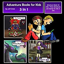 Adventure Books for Kids: Three Adventures and Stories for Kids in One: Children's Adventure Stories Audiobook by Jeff Child Narrated by John H. Fehskens