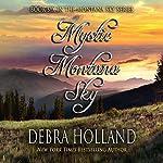 Mystic Montana Sky: Montana Sky, Book 6   Debra Holland