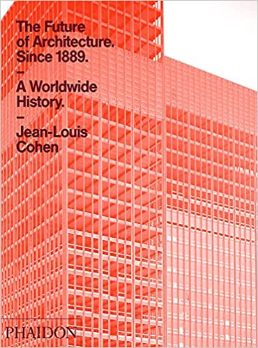 6dda0b9e24 The Future of Architecture Since 1889  Jean-Louis Cohen  9780714845982   Amazon.com  Books
