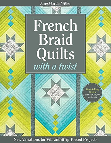 French Braid Quilts with a Twist: New Variations for Vibrant Strip-Pieced Projects (Braid Quilt compare prices)
