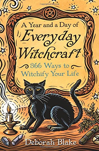 A Year and a Day of Everyday Witchcraft: 366 Ways to Witchify Your Life (Calendar Wicca)