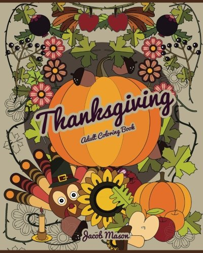 Thanksgiving Adult Coloring Books: Thanksgiving Coloring Books, Thanksgiving Coloring Books For Adults, Thanksgiving Holiday Designs Coloring Pages, ... (Autumn Coloring Books for Adults) (Volume 1)