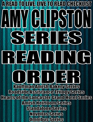 (AMY CLIPSTON: SERIES READING ORDER: A READ TO LIVE, LIVE TO READ CHECKLIST[Kauffman Amish Bakery Series, Hearts of Lancaster Grand Hotel Series])