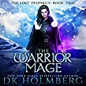 The Warrior Mage: The Lost Prophecy, Book 2 Audiobook by D.K. Holmberg Narrated by James Fouhey