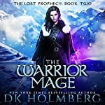 The Warrior Mage: The Lost Prophecy, Book 2   D.K. Holmberg