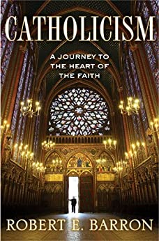 Catholicism: A Journey to the Heart of the Faith by [Father Barron, Robert]