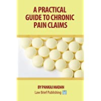 A Practical Guide to Chronic Pain Claims