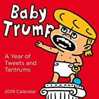 Baby Trump 2019 Wall Calendar: A Year of Tweets and Tantrums