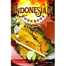 Indonesian Cookbook: Selected Indonesian Recipes for Breakfast, Lunch, and Dinner BONUS: Snacks and Desserts plus Several Traditional Sauces and Dip