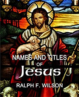 Names and Titles of Jesus: A Discipleship Study (JesusWalk Bible Study Series) by [Wilson, Ralph F.]
