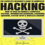 Hacking: The Complete Beginner's Guide to Computer Hacking: How to Hack Networks and Computer Systems, Information Gathering, Password Cracking | Jack Jones