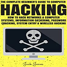 Hacking: The Complete Beginner's Guide to Computer Hacking: How to Hack Networks and Computer Systems, Information Gathering, Password Cracking Audiobook by Jack Jones Narrated by Graeme Daniels