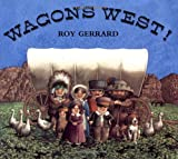 Wagons West!, Roy Gerrard, 0374482101