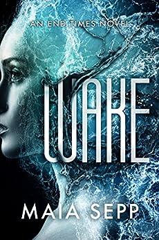 Wake: A Novel (The End Times) by [Sepp, Maia]