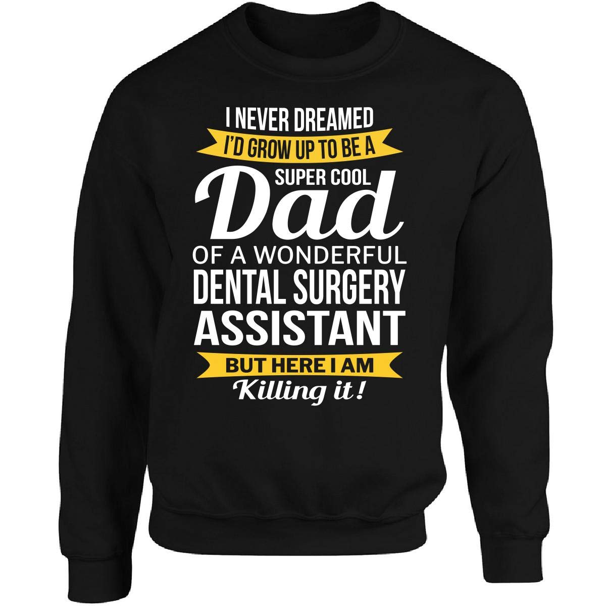 Dad of Dental Surgery Assistant Adult Sweatshirt Black by Shirt Luv