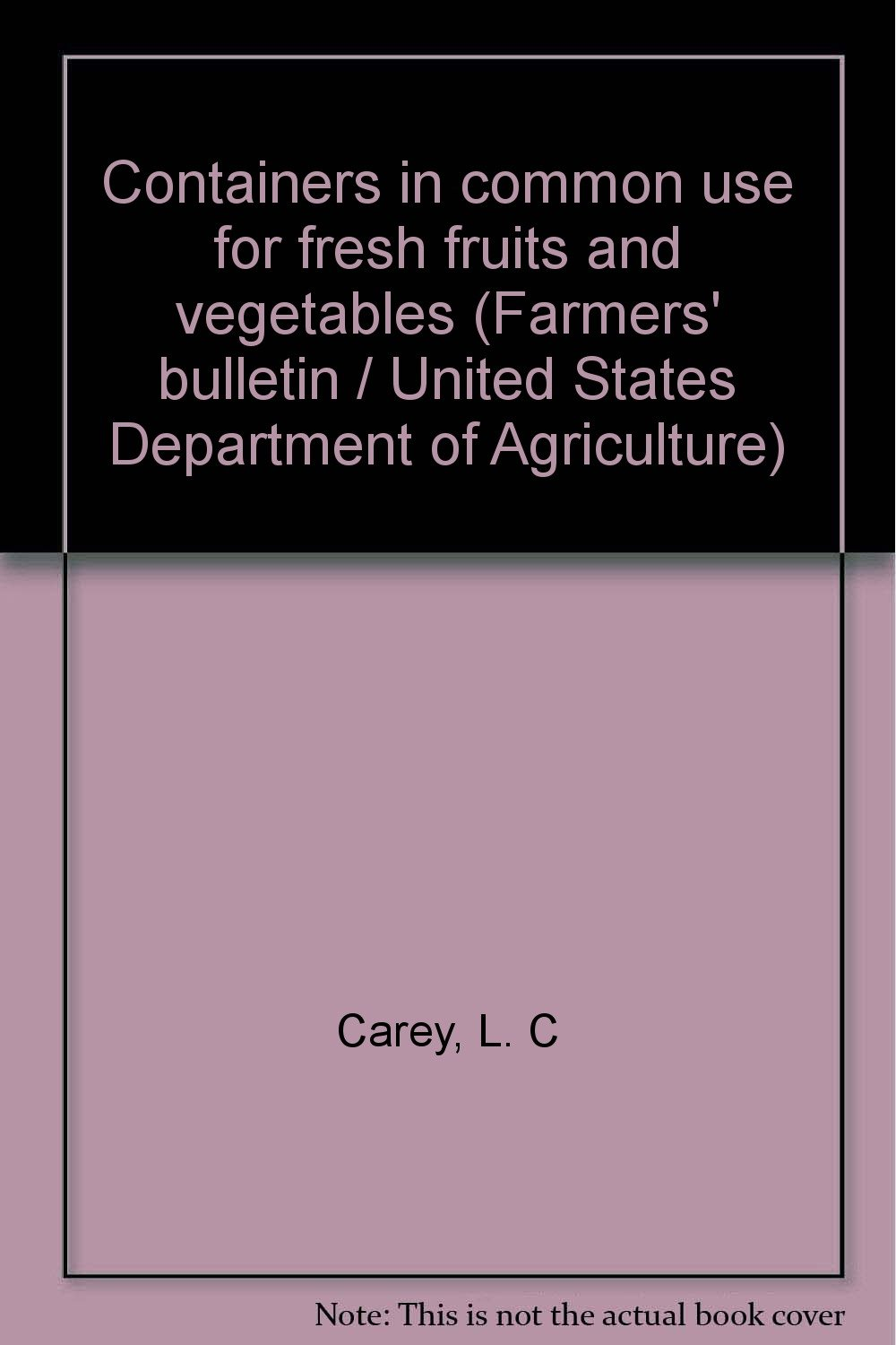 Containers in common use for fresh fruits and vegetables (Farmers' bulletin / United States Department of Agriculture)