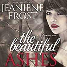 The Beautiful Ashes: Broken Destiny, Book 1 | Livre audio Auteur(s) : Jeaniene Frost Narrateur(s) : Tavia Gilbert