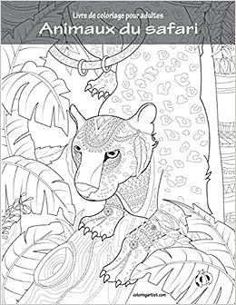 Coloriage Animaux Adulte.Livre De Coloriage Pour Adultes Animaux Du Safari Volume 1 French