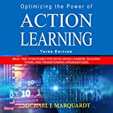 #8: Optimizing the Power of Action Learning: Real-Time Strategies for Developing Leaders, Building Teams and Transforming Organizations