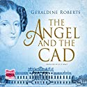 The Angel and the Cad Audiobook by Geraldine Roberts Narrated by Jilly Bond