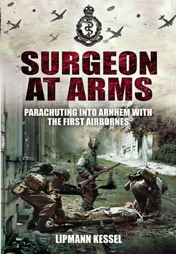Surgeon at Arms: Parachuting into Arnhem with the First Airbornes PDF