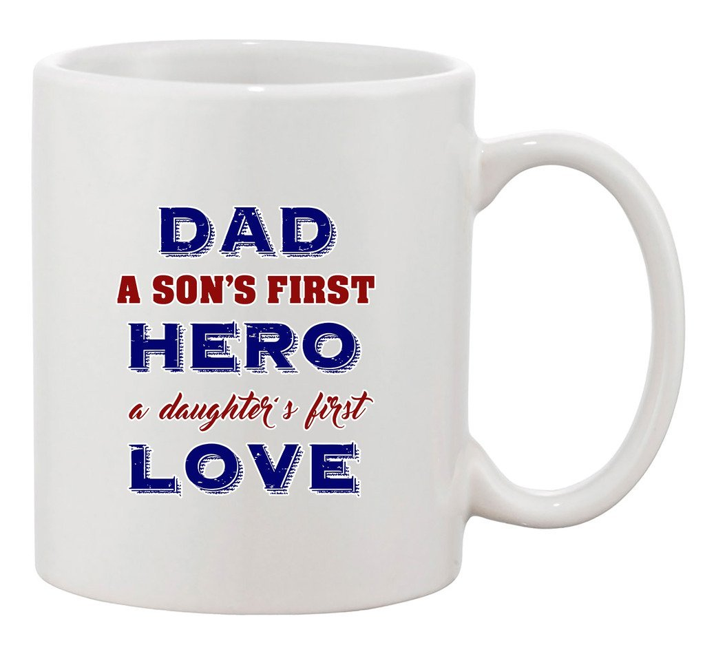 Dad A Sons First Hero A Daughters First Love Funny Ceramic White Coffee Mug