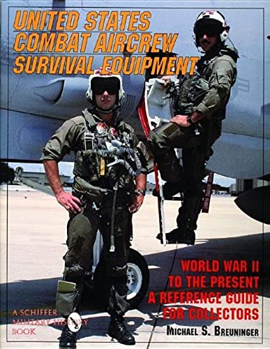 United States Combat Aircrew Survival Equipment World War II to the Present   A Reference Guide for Collectors