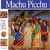 Machu Picchu: The story of the amazing Inkas and their city in the clouds (Wonders of the World Book)