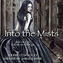 Into the Mists: Into the Mists Trilogy, Book 1 Audiobook by Serene Conneeley Narrated by Gabrielle Baker