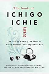 The Book of Ichigo Ichie : From the bestselling authors of Ikigai: The Art of Making the Most of Every Moment, the Japanese Way Hardcover