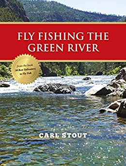 Fly Fishing The Green River Ebook Carl Stout