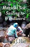 Harts at Sea - Sailing to Windward, Barbara J. Hart, 1477501819